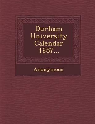 Durham University Calendar 1857... (Paperback)