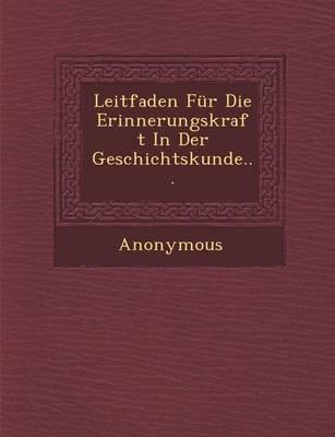 Leitfaden Fur Die Erinnerungskraft in Der Geschichtskunde... (Paperback)