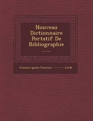 Nouveau Dictionnaire Portatif de Bibliographie ...... (Paperback)