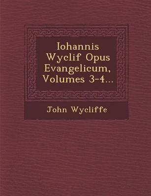 Iohannis Wyclif Opus Evangelicum, Volumes 3-4... (Paperback)