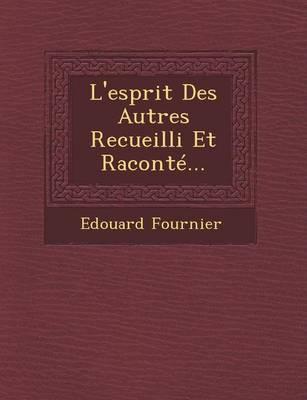 L'Esprit Des Autres Recueilli Et Raconte... (Paperback)