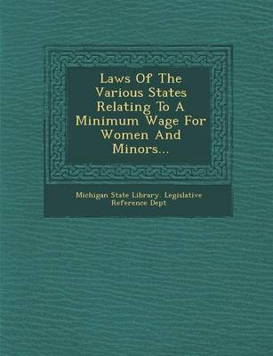 Laws of the Various States Relating to a Minimum Wage for Women and Minors... (Paperback)