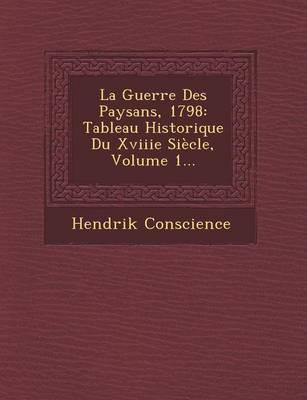 La Guerre Des Paysans, 1798: Tableau Historique Du Xviiie Siecle, Volume 1... (Paperback)