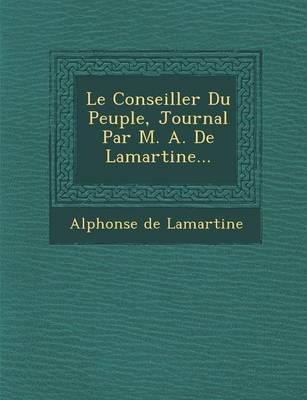 Le Conseiller Du Peuple, Journal Par M. A. de Lamartine... (Paperback)