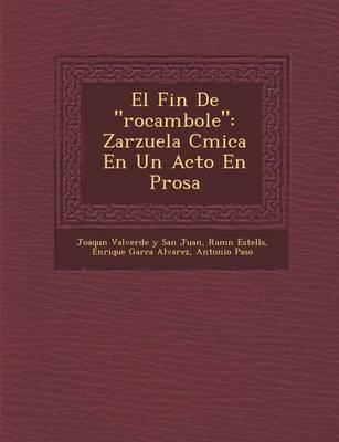 """El Fin de """"Rocambole"""": Zarzuela C Mica En Un Acto En Prosa (Paperback)"""