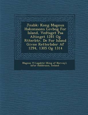 J Nsb K: Kong Magnus Hakonssons Lovbog for Island, Vedtaget Paa Altinget 1281 Og R Tterb Tr, de for Island Givne Retterb Der AF 1294, 1305 Og 1314 (Paperback)