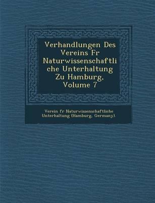 Verhandlungen Des Vereins Fur Naturwissenschaftliche Unterhaltung Zu Hamburg, Volume 7 (Paperback)