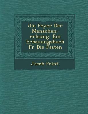 Feyer Der Menschen-Erl Sung. Ein Erbauungsbuch Fur Die Fasten (Paperback)