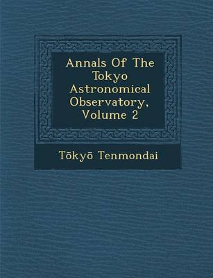 Annals of the Tokyo Astronomical Observatory, Volume 2 (Paperback)