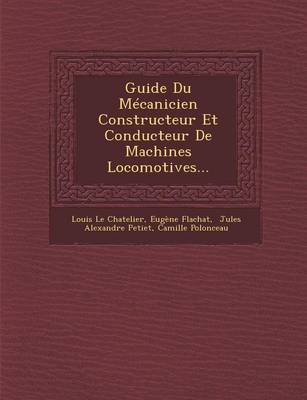 Guide Du Mecanicien Constructeur Et Conducteur de Machines Locomotives... (Paperback)