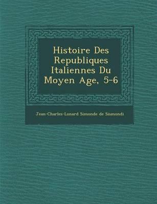 Histoire Des Republiques Italiennes Du Moyen Age, 5-6 (Paperback)