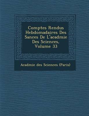 Comptes Rendus Hebdomadaires Des S Ances de L'Acad Mie Des Sciences, Volume 33 (Paperback)