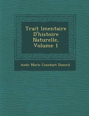 Trait L Mentaire D'Histoire Naturelle, Volume 1 (Paperback)