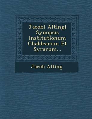 Jacobi Altingi Synopsis Institutionum Chaldearum Et Syrarum... (Paperback)