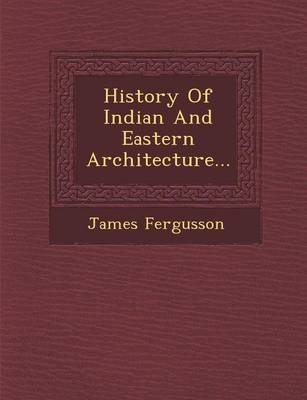 History of Indian and Eastern Architecture... (Paperback)
