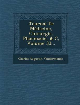 Journal de Medecine, Chirurgie, Pharmacie, & C, Volume 33... (Paperback)