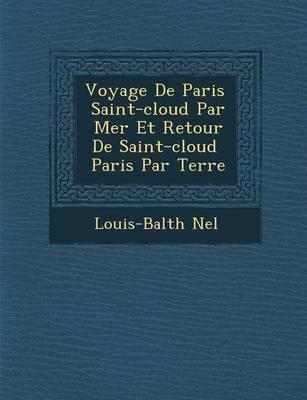 Voyage de Paris Saint-Cloud Par Mer Et Retour de Saint-Cloud Paris Par Terre (Paperback)
