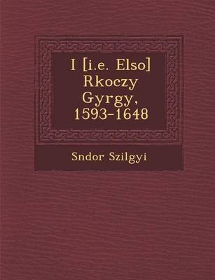 I [I.E. Elso] R Koczy Gy Rgy, 1593-1648 (Paperback)