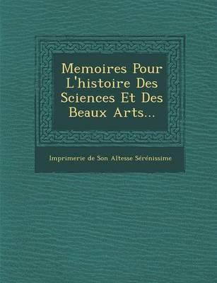 Memoires Pour L'Histoire Des Sciences Et Des Beaux Arts... (Paperback)