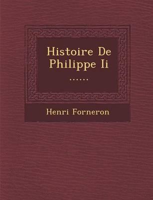 Histoire de Philippe II ...... (Paperback)