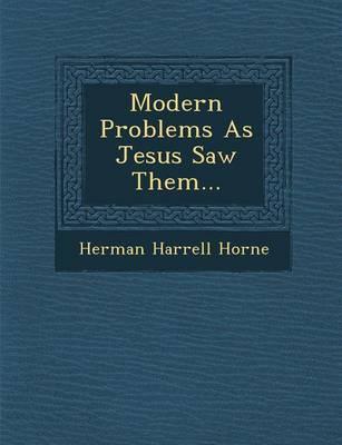 Modern Problems as Jesus Saw Them... (Paperback)