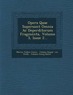 Opera Quae Supersunt Omnia AC Deperditorum Fragmenta, Volume 3, Issue 2... (Paperback)