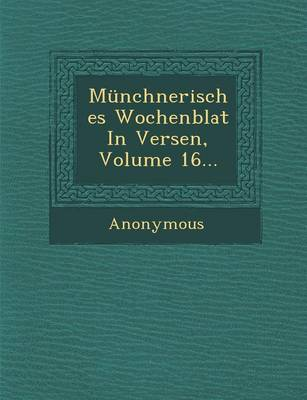 Munchnerisches Wochenblat in Versen, Volume 16... (Paperback)