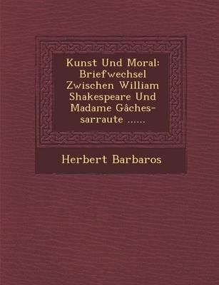 Kunst Und Moral: Briefwechsel Zwischen William Shakespeare Und Madame Gaches-Sarraute ...... (Paperback)