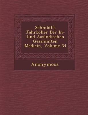 Schmidt's Jahrb Cher Der In- Und Ausl Ndischen Gesammten Medicin, Volume 34 (Paperback)