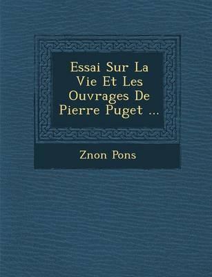 Essai Sur La Vie Et Les Ouvrages de Pierre Puget ... (Paperback)