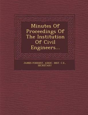 Minutes of Proceedings of the Institution of Civil Engineers... (Paperback)