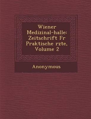 Wiener Medizinal-Halle: Zeitschrift Fur Praktische Rzte, Volume 2 (Paperback)