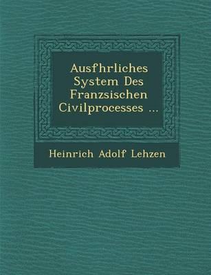 Ausf Hrliches System Des Franz Sischen Civilprocesses ... (Paperback)