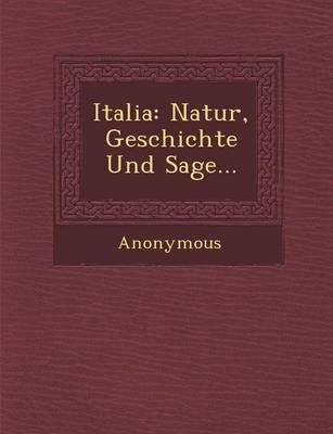 Italia: Natur, Geschichte Und Sage... (Paperback)