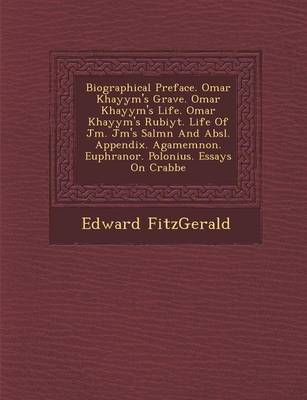 Biographical Preface. Omar Khayy M's Grave. Omar Khayy M's Life. Omar Khayy M's Rub Iy T. Life of J M . J M 's Sal M N and ABS L. Appendix. Agamemnon. Euphranor. Polonius. Essays on Crabbe (Paperback)