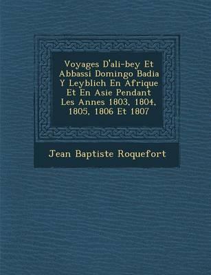 Voyages D'Ali-Bey Et Abbassi Domingo Badia y Leyblich En Afrique Et En Asie Pendant Les Ann Es 1803, 1804, 1805, 1806 Et 1807 (Paperback)