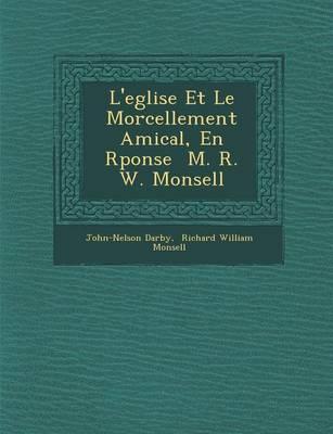 L'Eglise Et Le Morcellement Amical, En R Ponse M. R. W. Monsell (Paperback)