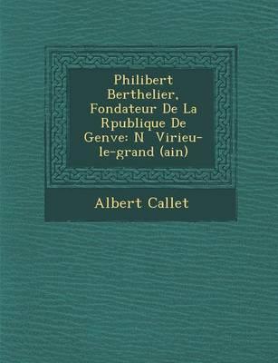 Philibert Berthelier, Fondateur de La R Publique de Gen Ve: N Virieu-Le-Grand (Ain) (Paperback)