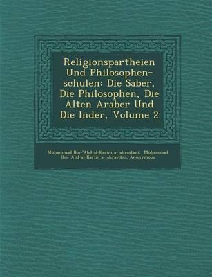 Religionspartheien Und Philosophen-Schulen: Die Sab�er, Die Philosophen, Die Alten Araber Und Die Inder, Volume 2 (Paperback)
