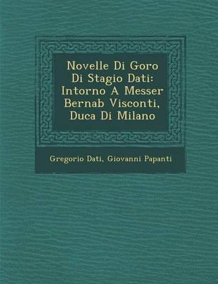 Novelle Di Goro Di Stagio Dati: Intorno a Messer Bernab Visconti, Duca Di Milano (Paperback)