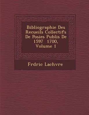 Bibliographie Des Recueils Collectifs de Po Sies Publi S de 1597 1700, Volume 1 (Paperback)