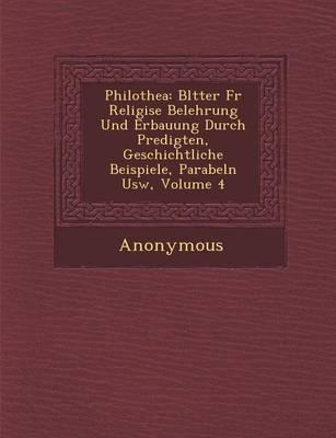 Philothea: Bl Tter Fur Religi Se Belehrung Und Erbauung Durch Predigten, Geschichtliche Beispiele, Parabeln Usw, Volume 4 (Paperback)