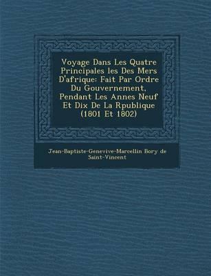 Voyage Dans Les Quatre Principales Les Des Mers D'Afrique: Fait Par Ordre Du Gouvernement, Pendant Les Ann Es Neuf Et Dix de La R Publique (1801 Et 18 (Paperback)