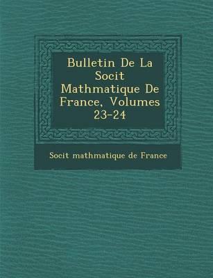 Bulletin de La Soci T Math Matique de France, Volumes 23-24 (Paperback)