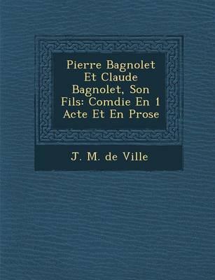 Pierre Bagnolet Et Claude Bagnolet, Son Fils: Com Die En 1 Acte Et En Prose (Paperback)