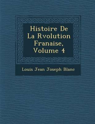 Histoire de La R Volution Fran Aise, Volume 4 (Paperback)