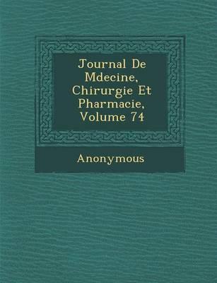 Journal de M Decine, Chirurgie Et Pharmacie, Volume 74 (Paperback)