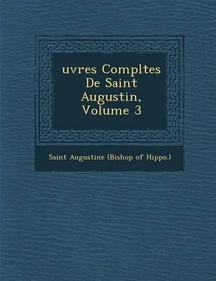 Uvres Completes de Saint Augustin, Volume 3 (Paperback)
