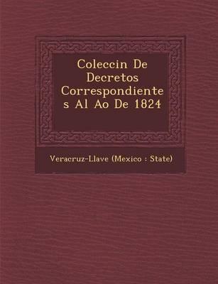 Colecci N de Decretos Correspondientes Al A O de 1824 [-1831] (Paperback)