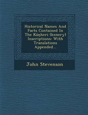 Historical Names and Facts Contained in the Kan Heri (Kenery) Inscriptions: With Translations Appended... (Paperback)
